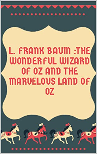 L. Frank Baum :The Wonderful Wizard of Oz AND The Marvelous Land of Oz (English Edition)