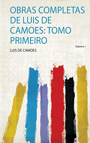 Obras Completas De Luis De Camoes: Tomo Primeiro: 1