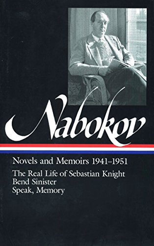 Vladimir Nabokov: Novels and Memoirs 1941-1951 : The Real Life of Sebastian Knight, Bend Sinister, Speak, Memory an Autobiography Revisited