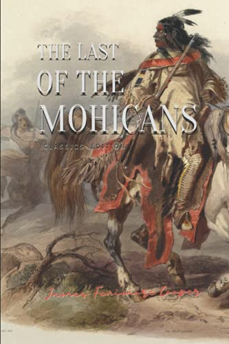 The Last of the Mohicans Classics Edition James Fenimore Cooper: The Illustrated Novel