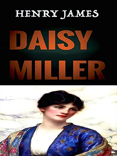Daisy Miller, A Study in Two Parts: Henry James (Classics, Literature) [Annotated] (English Edition)