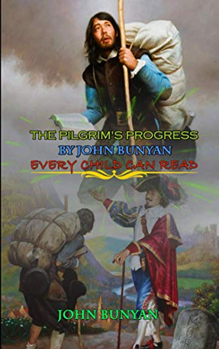 The Pilgrim's Progress by John Bunyan Every Child Can Read by John Bunyan: Classic Edition Illustrations