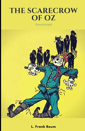 The Scarecrow of Oz Annotated By L. Frank Baum