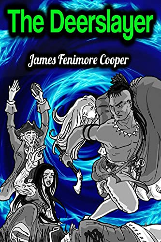 The Deerslayer - James Fenimore Cooper (Leatherstocking Tales #1) (English Edition)