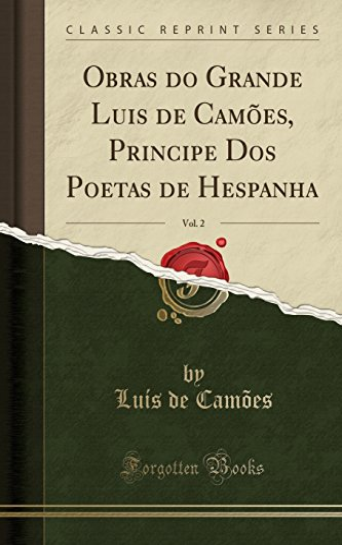 Obras do Grande Luis de Camões, Principe Dos Poetas de Hespanha, Vol. 2 (Classic Reprint)