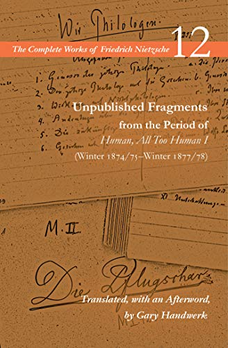 Unpublished Fragments from the Period of Human, All Too Human: Winter 1874/75–winter 1877/78: Volume 12
