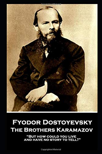 Fyodor Dostoevsky - The Brothers Karamazov: 'But how could you live and have no story to tell?'