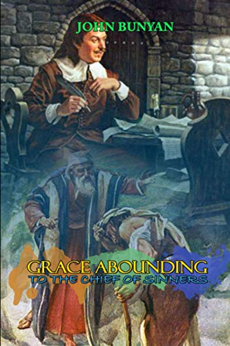 Grace Abounding to the Chief of Sinners by John Bunyan: Classic Edition Illustrations