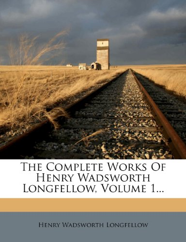 The Complete Works of Henry Wadsworth Longfellow, Volume 1...