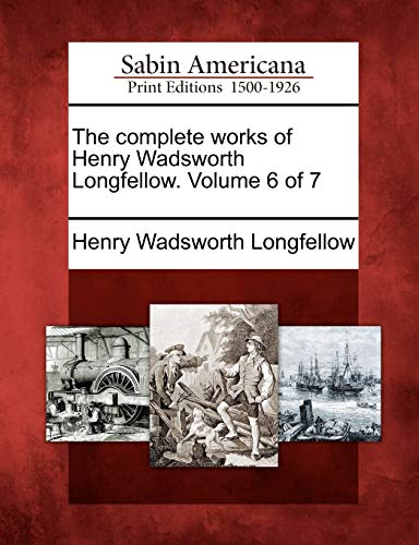 The Complete Works of Henry Wadsworth Longfellow. Volume 6 of 7