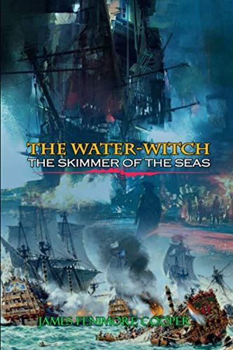 The Water-Witch; Or, the Skimmer of the Seas: A Tale by James Fenimore Cooper: Classic Edition Illustrations