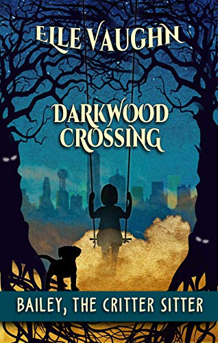 Darkwood Crossing: Bailey: The Critter Sitter (English Edition)
