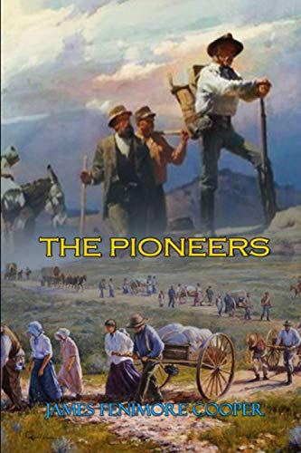 The Pioneers; Or, The Sources of the Susquehanna by James Fenimore Cooper: Classic Edition Illustrations